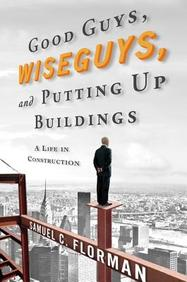 Good Guys, Wise Guys, and Putting Up Buildings: A Life in Construction