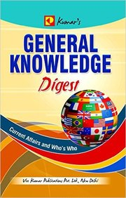 General Knowledge Digest : Current Affairs & Whos  Who