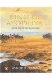 King Of Ayodhya Book Six The Ramayana