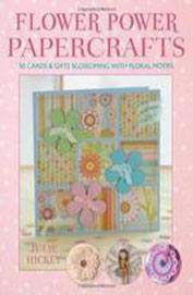 Flower Power Papercrafts : 50 Cards & Gifts Blossoming With Floral Motifs