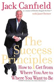 Success Principles - How To Get From Where You Are To Where You Want To Be