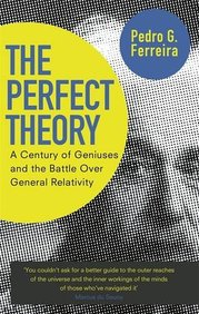 Perfect Theory : A Century Of Geniues & The Battle Over General Relativity