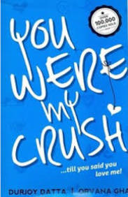 You Were My Crush! Till You Said You Love Me! price comparison at Flipkart, Amazon, Crossword, Uread, Bookadda, Landmark, Homeshop18