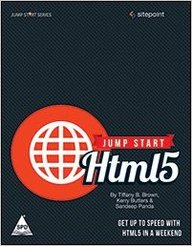 JUMP START HTML5 : GET UP TO SPEED WITH HTML5     IN A WEEKEND