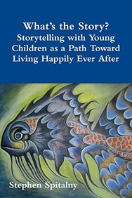 What's the Story: Storytelling with Young Children as a Path Toward Living Happily Ever After