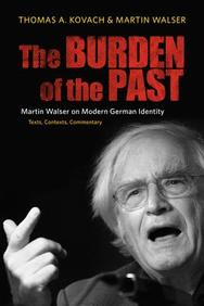 The Burden Of The Past: Martin Walser On Modern German Identity:Texts, Contexts, Commentary