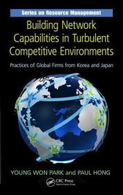 Building Network Capabilities In Turbulent Competitive Environments: Practices Of Global Firms From Northeast Asia, North Americ
