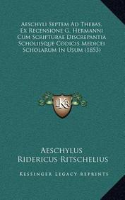 Aeschyli Septem Ad Thebas, Ex Recensione G. Hermanni Cum Scripturae Discrepantia Scholiisque Codicis Medicei Scholarum in Usum (1853)