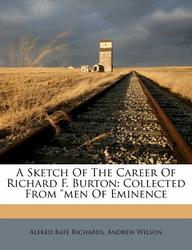 "A Sketch of the Career of Richard F. Burton: Collected from ""Men of Eminence"
