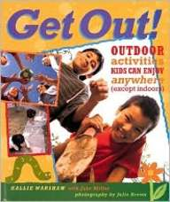 Get Out!: Outdoor Activities Kids Can Enjoy Anywhere (except Indoors)