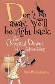 Dont Go Away We'Ll Be Right Back : The Oops &      Downs Of Advertising