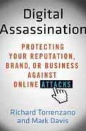 Digital Assassination : Protecting Your            Reputation Brand Or Business Against Online