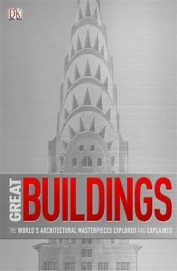 Great Buildings : The Worlds Architectural         Masterpieces Explored & Explained