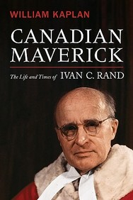 Canadian Maverick: The Life And Times Of Ivan C. Rand (Osgoode Society For Canadian Legal History)
