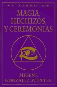 El Libro Completo De Magia, Hechizos, Y Ceremonias = The Complete Book Of Spells, Ceremonies & Magic