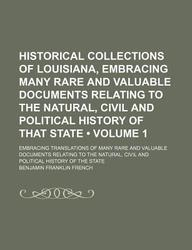Historical Collections of Louisiana, Embracing Many Rare and Valuable Documents Relating to the Natural, Civil and Political History of That State (Vo
