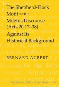 The Shepherd-Flock Motif In The Miletus Discourse (Acts 20:17-38) Against Its Historical Background (Studies In Biblical Literature)