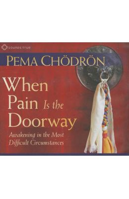 When Pain Is the Doorway: Awakening in the Most Difficult Circumstances