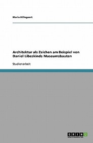 Architektur ALS Zeichen Am Beispiel Von Daniel Libeskinds Museumsbauten (German) price comparison at Flipkart, Amazon, Crossword, Uread, Bookadda, Landmark, Homeshop18