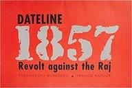 Dateline 1857 Revolt Against The Raj