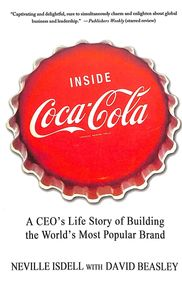 Inside Coca-Cola: A CEOs Life Story of Building the Worlds Most Popular Brand