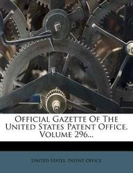 Official Gazette of the United States Patent Office, Volume 296...