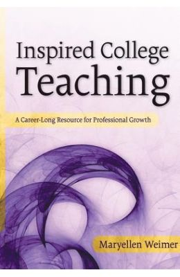 Inspired College Teaching: A Career-Long Resource for Professional Growth