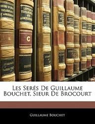 Les Ser S de Guillaume Bouchet, Sieur de Brocourt