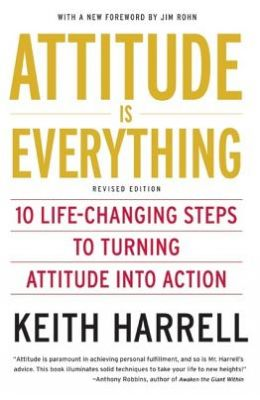 ATTITUDE IS EVERYTHING 10 LIFE CHANGING STEPS TO  TURNING ATTITUDE IN ACTION