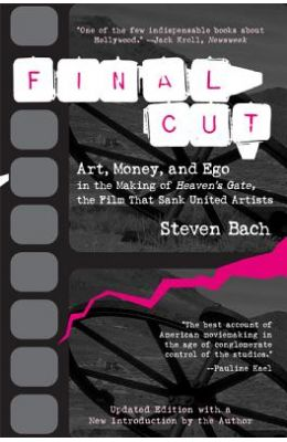 Final Cut: Art, Money, and Ego in the Making of Heaven's Gate, the Filmart, Money, and Ego in the Making of Heaven's Gate, the Fi