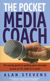The Pocket Media Coach: The Handy Guide To Getting Your Message Across On Tv, Radio Or In Print