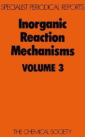 Inorganic Reaction Mechanisms: A Review Of Chemical Literature: V. 3 (Specialist Periodical Reports)