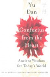 Confucius From The Heart - Ancient Wisdom For Todays World