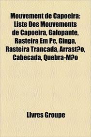 Mouvement de Capoeira: Liste Des Mouvements de Capoeira, Galopante, Rasteira Em P, Ginga, Rasteira Tranada, Arrasto, Cabeada, Quebra-Mo