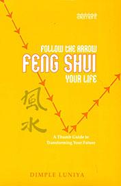 Follow The Arrow : Feng Shui Your Life