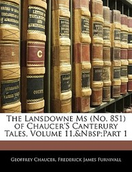 The Lansdowne MS (No. 851) of Chaucer's Canterury Tales, Volume 11, Part 1