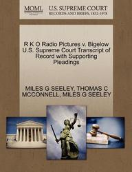 R K O Radio Pictures v. Bigelow U.S. Supreme Court Transcript of Record with Supporting Pleadings