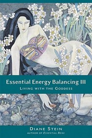Essential Energy Balancing Iii: Living With The Goddess