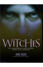 Witches - True Encounters With Wicca Wizards      Covens Cults & Magick