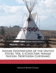 Indian Reservations Of The United States, Vol. 6 (Choctaw, Navajo Nation, Northern Cheyenne)
