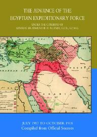 The Advance Of The Egyptian Expeditionary Force 1917-1918  Compiled From Official Sources