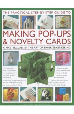 The Practical Step-By-Step Guide to Making Pop-Ups & Novelty Cards: A How-To Guide to the Art of Paper Engineering