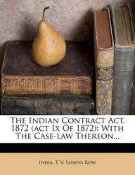 The Indian Contract ACT, 1872 (ACT IX of 1872): With the Case-Law Thereon...