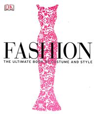 Fashion The Ultimate Book Of Costume & Style