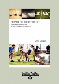 Bond of Brothers: Connecting with Other Men Beyond Work, Weather, and Sports (Large Print 16pt)