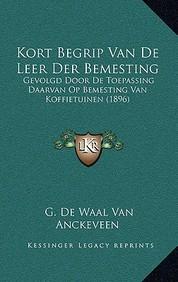 Kort Begrip Van de Leer Der Bemesting: Gevolgd Door de Toepassing Daarvan Op Bemesting Van Koffietuinen (1896)