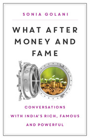 What After Money And Fame : Conversations With India'S Rich, Famous And Powerful