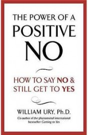 Power Of A Positive No - How To Say No & Still     Get To Yes