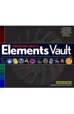 Theodore Gray's Elements Vault: Treasures of the Periodic Table with Removable Archival Documents and Real Element Samples - Including Pure Gold! [Wit