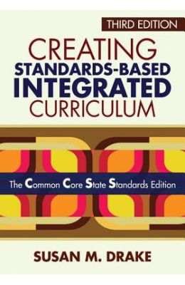 Creating Standards-Based Integrated Curriculum: The Common Core State Standards Edition